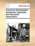 A Word to Discontented Dissenters, Especially the Worcester Association.