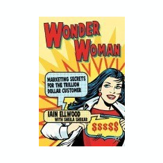Wonder Woman: Marketing Secrets for the Trillion-Dollar Customer - Carte in engleza