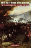 The Dust Rose Like Smoke: The Subjugation of the Zulu and Sioux