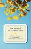 The Blessing of a Ginkgo Tree: A Collection of Devotions by the Clergy of Christ Episcopal Church