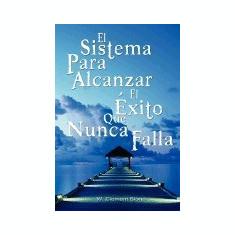 El Sistema Para Alcanzar El Exito Que Nunca Falla / The Success System That Never Fails - Carte in engleza