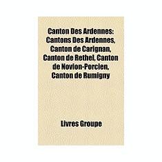 Canton Des Ardennes: Cantons Des Ardennes, Canton de Carignan, Canton de Rethel, Canton de Novion-Porcien, Canton de Rumigny - Carte in engleza