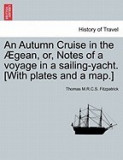An Autumn Cruise in the Gean, Or, Notes of a Voyage in a Sailing-Yacht. [With Plates and a Map.]