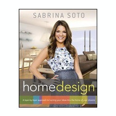 Sabrina Soto Home Design: A Layer-By-Layer Approach to Turning Your Ideas Into the Home of Your Dreams - Carte in engleza