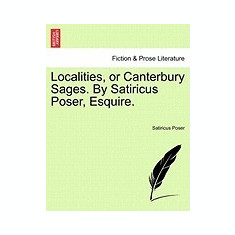 Localities, or Canterbury Sages. by Satiricus Poser, Esquire.