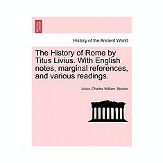 The History of Rome by Titus Livius. with English Notes, Marginal References, and Various Readings. - Carte in engleza