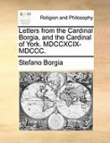 Letters from the Cardinal Borgia, and the Cardinal of York. MDCCXCIX-MDCCC.