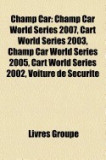 Champ Car: Pilote de Champ Car, Ecurie de Champ Car, Mario Andretti, Sebastien Bourdais, Timo Glock, Champ Car World Series 2007,