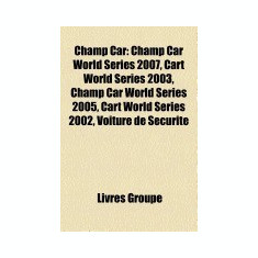 Champ Car: Pilote de Champ Car, Ecurie de Champ Car, Mario Andretti, Sebastien Bourdais, Timo Glock, Champ Car World Series 2007, - Carte in engleza