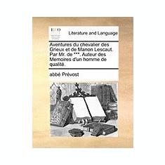 Aventures Du Chevalier Des Grieux Et de Manon Lescaut. Par Mr. de ***. Auteur Des Memoires D'Un Homme de Qualit. - Carte in engleza