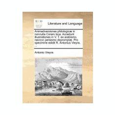 Animadversiones Philologic] in Nonnulla Corani Loca. Accedunt Illustrationes in V. T. Ex Arabismo, Necnon Persismo Deprompt]. Pro Specimine Edidit R. - Carte in engleza
