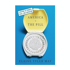 America and the Pill: A History of Promise, Peril, and Liberation - Carte in engleza