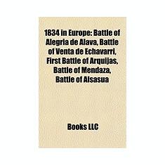 1834 in Europe: Battle of Alegria de Alava, Battle of Venta de Echavarri, First Battle of Arquijas, Battle of Mendaza, Battle of Alsas - Carte in engleza