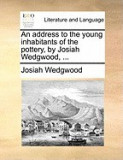 An Address to the Young Inhabitants of the Pottery, by Josiah Wedgwood, ...