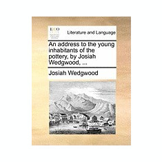 An Address to the Young Inhabitants of the Pottery, by Josiah Wedgwood, ... - Carte in engleza