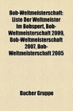 Bob-Weltmeisterschaft: Liste Der Weltmeister Im Bobsport, Bob-Weltmeisterschaft 2009, Bob-Weltmeisterschaft 2007, Bob-Weltmeisterschaft 2005