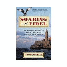 Soaring with Fidel: An Osprey Odyssey from Cape Cod to Cuba and Beyond - Carte in engleza