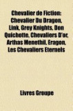 Chevalier de Fiction: Chevalier Du Dragon, Kaamelott, Link, Grey Knights, Don Quichotte, Eragon, Chevaliers D'Or, Zorro, Arthas Menethil, Si