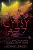 Gypsy Jazz: In Search of Django Reinhardt and the Soul of Gypsy Swing