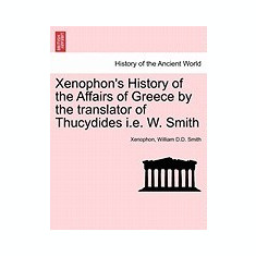 Xenophon's History of the Affairs of Greece by the Translator of Thucydides i.e. W. Smith
