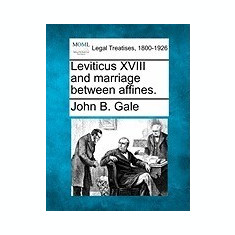 Leviticus XVIII and Marriage Between Affines. - Carte in engleza