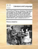 The Works of Flavius Josephus Translated Into English by Sir Roger L'Estrange, Kt All Carefully Revised and Compared with the Original Greek to Which