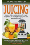 Juicing: The Ultimate Beginners Guide for Juicing with the Ninja Blender & Nutribullet (Over 60 Recipes !!!!New!!!)
