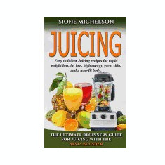 Juicing: The Ultimate Beginners Guide for Juicing with the Ninja Blender & Nutribullet (Over 60 Recipes !!!!New!!!) - Carte in engleza