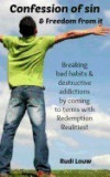 Confession of Sin & Freedom from It: Breaking Bad Habits & Destructive Addictions by Coming to Terms with Redemption Realities!