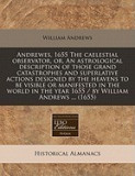 Andrewes, 1655 the Caelestial Observator, Or, an Astrological Description of Those Grand Catastrophes and Superlative Actions Designed by the Heavens
