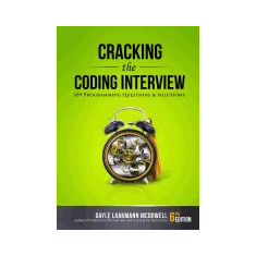 Cracking the Coding Interview: 189 Programming Questions and Solutions - Carte in engleza