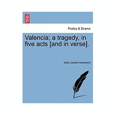 Valencia; A Tragedy, in Five Acts [And in Verse]. - Carte in engleza