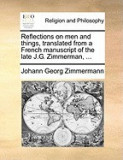 Reflections on Men and Things, Translated from a French Manuscript of the Late J.G. Zimmerman, ...