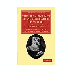 The Life and Times of Mrs Sherwood (1775 1851): From the Diaries of Captain and Mrs Sherwood - Carte in engleza