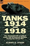 Tanks 1914-1918; The Development of Allied Tanks and Armoured Warfare During the Great War