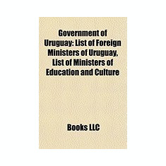 Government of Uruguay: Foreign Relations of Uruguay, General Assembly of Uruguay, Government Ministers of Uruguay, Vice Presidents of Uruguay - Carte in engleza