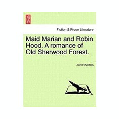 Maid Marian and Robin Hood. a Romance of Old Sherwood Forest. - Carte in engleza