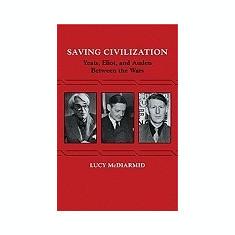 Saving Civilization: Yeats, Eliot, and Auden Between the Wars - Carte in engleza