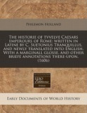 The Historie of Tvvelve Caesars Emperours of Rome: Written in Latine by C. Suetonius Tranquillus, and Newly Translated Into English. with a Marginall