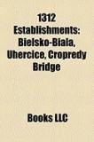 1312 Establishments: States and Territories Established in 1312, Bielsko-Bia A, Pinya Kingdom, Duchy of Siewierz, Turckheim, Uher Ice