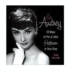 So Audrey: 59 Ways to Put a Little Hepburn in Your Step - Carte in engleza
