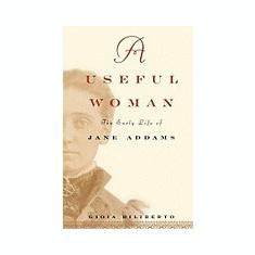 A Useful Woman: The Early Life of Jane Addams - Carte in engleza