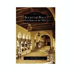 Boomtime Boca: Boca Raton in the 1920s - Carte in engleza