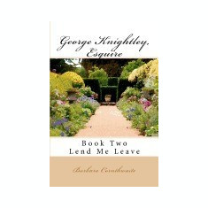 George Knightley, Esquire: Lend Me Leave