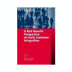 A Risk-Benefit Perspective on Early Customer Integration - Carte in engleza