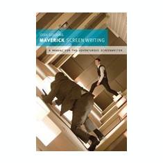 Maverick Screenwriting: A Manual for the Adventurous Screenwriter - Carte in engleza