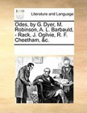 Odes, by G. Dyer, M. Robinson, A. L. Barbauld, - Rack, J. Ogilvie, R. F. Cheetham, &C.