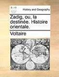 Zadig, Ou, La Destine. Histoire Orientale.