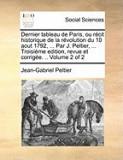Dernier Tableau de Paris, Ou Rcit Historique de La Rvolution Du 10 Aout 1792, ... Par J. Peltier, ... Troisime Edition, Revue Et Corrige. .. Volume 2