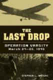The Last Drop: Operation Varsity, March 24-25, 1945